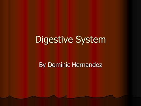 Digestive System By Dominic Hernandez. Mouth The mouth makes you talk and breath The mouth makes you talk and breath.