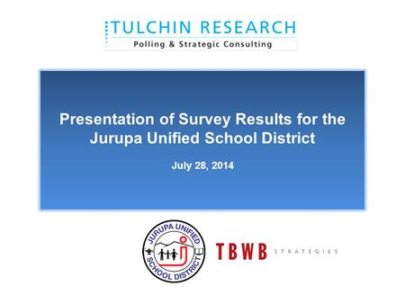 Presentation of Survey Results for the Jurupa Unified School District July 28, 2014.