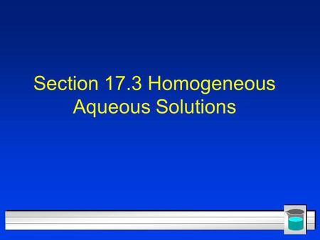Section 17.3 Homogeneous Aqueous Solutions. Solvents and Solutes l Solution - a homogenous mixture, that is mixed molecule by molecule. l Solvent - the.