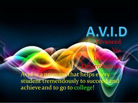 Advanced Via Individual Determination Avid is a program that helps every student tremendously to succeed and achieve and to go to college!