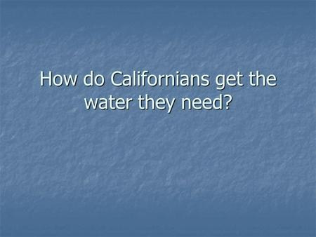 How do Californians get the water they need?