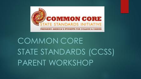 COMMON CORE STATE STANDARDS (CCSS) PARENT WORKSHOP.