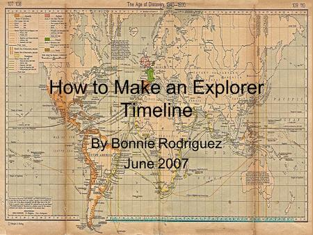 How to Make an Explorer Timeline By Bonnie Rodriguez June 2007