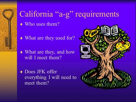"California ""a-g"" requirements  Who uses them?  What are they used for?  What are they, and how will I meet them?  Does JFK offer everything I will."