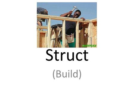 Struct (Build). Construction (N) Thing – That is built – Building that are created or produced.
