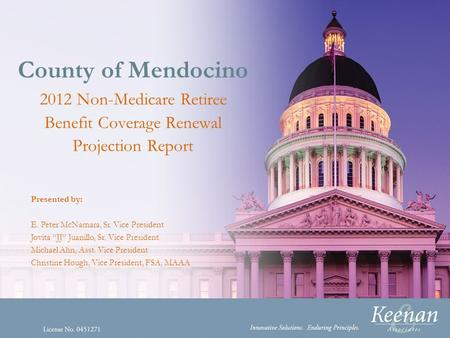 "County of Mendocino 2012 Non-Medicare Retiree Benefit Coverage Renewal Projection Report Presented by: E. Peter McNamara, Sr. Vice President Jovita ""JJ"""