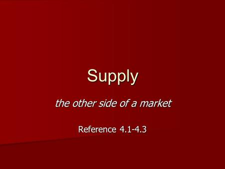 Supply the other side of a market Reference 4.1-4.3.