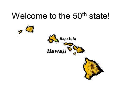 Welcome to the 50 th state!. Hawaii – The Big Island Made of 5 volcanoes Most active volcano – Kilauea Two types of lava –Pahoehoe Smooth surface –A'a.