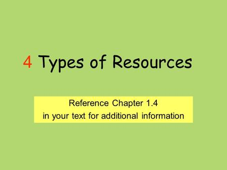 4 Types of Resources Reference Chapter 1.4 in your text for additional information.