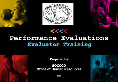 Prepared by SOCCCD Office of Human Resources 8/02 <<<< Performance Evaluations Evaluator Training.