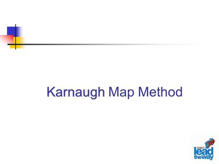 Karnaugh Karnaugh Map Method. Karnaugh Map Technique K-Maps, like truth tables, are a way to show the relationship between logic inputs and desired outputs.