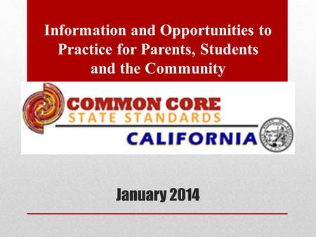 January 2014 Information and Opportunities to Practice for Parents, Students and the Community.