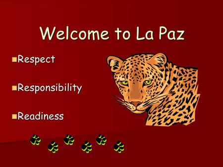 Welcome to La Paz Respect Respect Responsibility Responsibility Readiness Readiness.