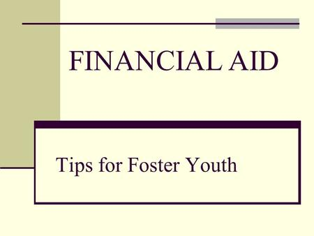 Tips for Foster Youth FINANCIAL AID. What Is Financial Aid? Money available for you to use to pay for tuition, books, health or lab fees and other expenses.