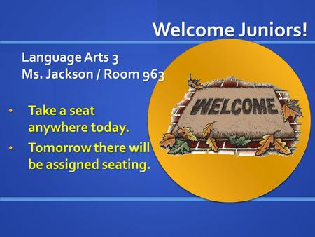 Language Arts 3 Ms. Jackson / Room 963 Take a seat anywhere today. Tomorrow there will be assigned seating. Welcome Juniors!