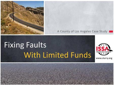 Www.slurry.org A County of Los Angeles Case Study Fixing Faults With Limited Funds.