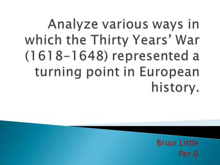 Brian Little Per.6.  The war was against the Protestant Union and the Catholic League  The Protestant Union was made up mostly of Lutherans and Calvinists.