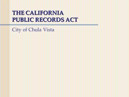 THE CALIFORNIA PUBLIC RECORDS ACT City of Chula Vista.