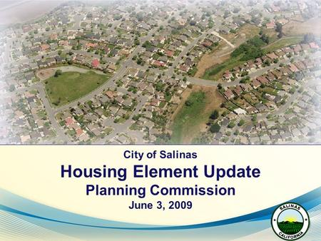 City of Salinas Housing Element Update Planning Commission June 3, 2009.
