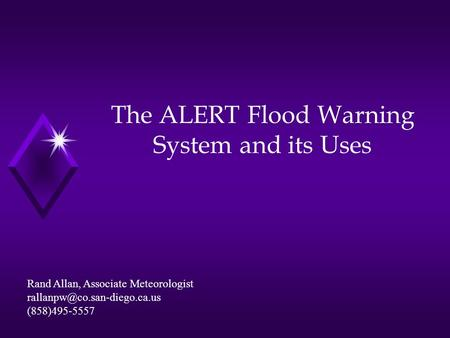 The ALERT Flood Warning System and its Uses Rand Allan, Associate Meteorologist (858)495-5557.
