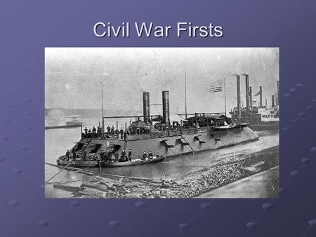 Civil War Firsts. Objectives 1. Describe the new inventions in warfare used during the Civil War. 2. Explain total war.
