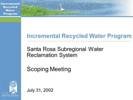 Incremental Recycled Water Program Santa Rosa Subregional Water Reclamation System Scoping Meeting July 31, 2002.