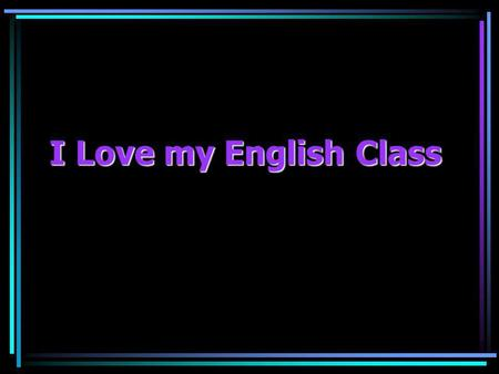 I Love my English Class. English I Advanced and CP Myrna Burch, Instructor Room 626 Phone (951) 696-1408 ext. 5626   Homepage: