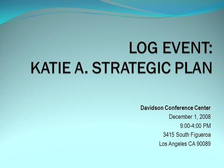 Davidson Conference Center December 1, 2008 9:00-4:00 PM 3415 South Figueroa Los Angeles CA 90089.