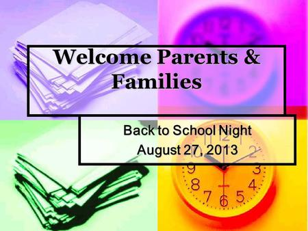 Welcome Parents & Families Back to School Night August 27, 2013.