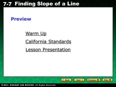 Holt CA Course 1 7-7 Finding Slope of a Line Warm Up Warm Up California Standards California Standards Lesson Presentation Lesson PresentationPreview.