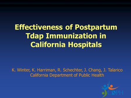 Effectiveness of Postpartum Tdap Immunization in California Hospitals K. Winter, K. Harriman, R. Schechter, J. Chang, J. Talarico California Department.