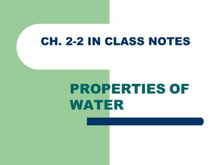 CH. 2-2 IN CLASS NOTES PROPERTIES OF WATER. Water, Water Everywhere If you have ever seen a photograph of Earth from space, you know that much of the.