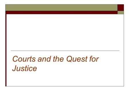 Courts and the Quest for Justice. In Theory: Courtroom Ideals  Courts have extensive powers in our criminal justice system.  The courts legitimacy is.