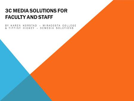 3C MEDIA SOLUTIONS FOR FACULTY AND STAFF BY KAREN KORSTAD – MIRACOSTA COLLEGE & TIFFINY HICKEY – 3CMEDIA SOLUTIONS.
