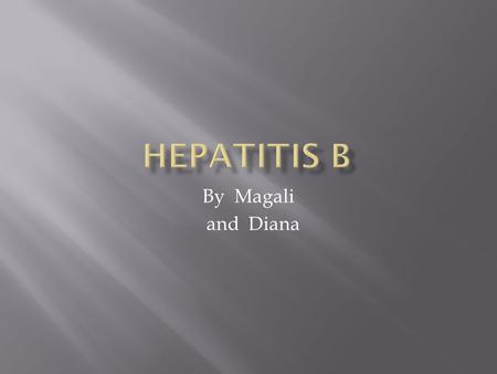 By Magali and Diana.  Hepatitis A is a viral infection of the liver caused by the Hepatitis A virus (HAV). It also can be caused by some medications.