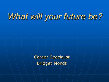 What will your future be? Career Specialist Bridget Mondt.