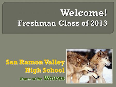 San Ramon Valley High School Home of the Wolves Home of the Wolves.