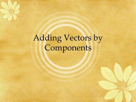 Adding Vectors by Components. Dimension The number of coordinates needed to specify a point (Ex) 0.