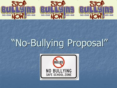 """No-Bullying Proposal"". Introduction Everyone has the right to feel safe coming to school. Unfortunately, that isn't always the case. In this lesson,"