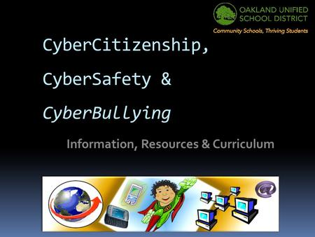 CyberCitizenship, CyberSafety & CyberBullying Information, Resources & Curriculum.