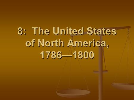 8: The United States of North America, 1786—1800.