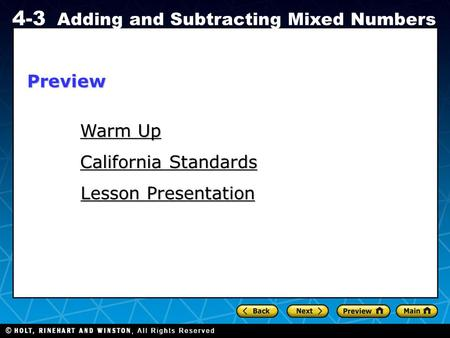 Holt CA Course 1 4-3 Adding and Subtracting Mixed Numbers Warm Up Warm Up California Standards California Standards Lesson Presentation Lesson PresentationPreview.