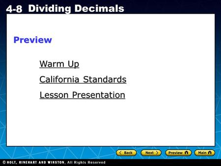 Holt CA Course 1 4-8 Dividing Decimals Warm Up Warm Up California Standards California Standards Lesson Presentation Lesson PresentationPreview.