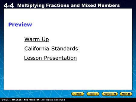 Holt CA Course 1 4-4 Multiplying Fractions and Mixed Numbers Warm Up Warm Up California Standards California Standards Lesson Presentation Lesson PresentationPreview.