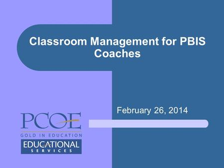 February 26, 2014 Classroom Management for PBIS Coaches.