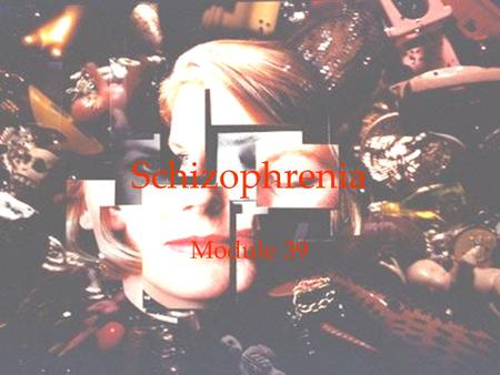1 Schizophrenia Module 39. 2 Psychological Disorders Schizophrenia overview  Symptoms of Schizophrenia  Onset and Development of Schizophrenia  Understanding.