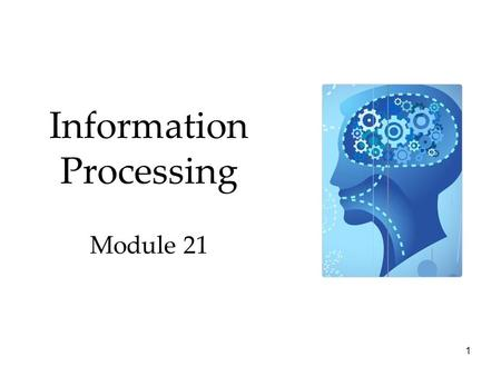 1 Information Processing Module 21 2 Memory Overview Encoding: Getting Information In  How We Encode  What We Encode Storage: Retaining Information.