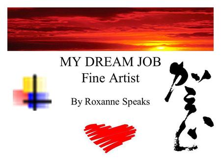 MY DREAM JOB Fine Artist By Roxanne Speaks. WHAT THEY DO Creates original works of art, or produces art work according to instructions, using such mediums.