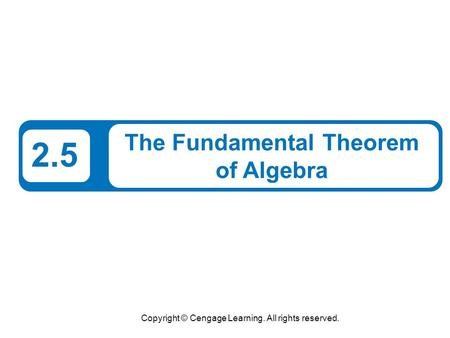 Copyright © Cengage Learning. All rights reserved. 2.5 The Fundamental Theorem of Algebra.