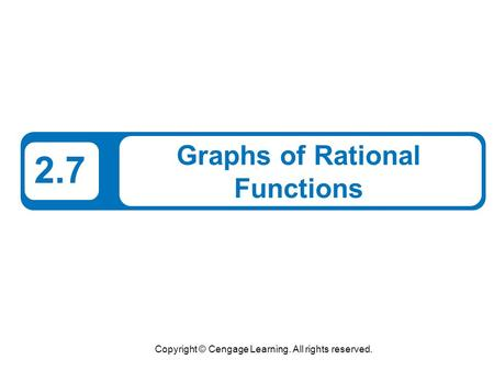 Copyright © Cengage Learning. All rights reserved. 2.7 Graphs of Rational Functions.